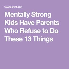 Mentally Strong Kids Have Parents Who Refuse to Do These 13 Things