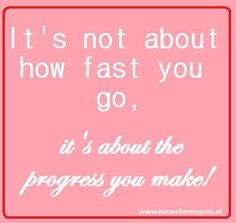 Hulp bij afvallen.   it's not about how fast you go, it's about the progress you make!
