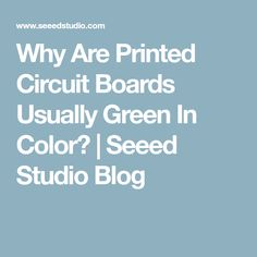 Why Are Printed Circuit Boards Usually Green In Color? | Seeed Studio Blog