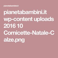 pianetabambini.it wp-content uploads 2016 10 Cornicette-Natale-Calze.png