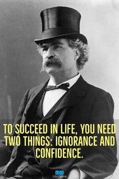 """To succeed in life, you need two things: ignorance and confidence.""   #marktwainquotes #marktwainquoteslife  #marktwainquoteshumor #marktwainquoteslove #marktwainquotespolitics #marktwainquoteaboutlife #marktwainquoteaboutkindness #marktwainquotesinspiration #marktwainquoteslifeinspiration #inspirationalquotes quotes 'nd notes #inspiración #positivequotesforlife #positivequotesfortheday #positivequotesmotivation"