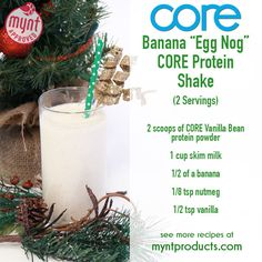 Egg Nog Protein Shake – A creamy rich Egg Nog Protein Shake to ring in the holidays! Ingredients (2 servings): 2 scoops Vanilla Bean CORE protein powder 1 cup skim milk Half of a banana 1/8 tsp. nutmeg 1/2 tsp. vanilla Directions: Add all ingredients to blender and blend for 60 seconds or until smooth. Enjoy!