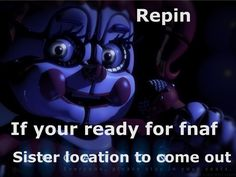 SISTER LOCATION COME OUT ALREADY!!!!!!! I WANNA UNCOVER SECRETS!!! *looks around*  did I say that outloud?