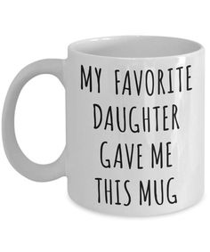 Funny Dad Mug Gift for Father's Day from Daughter Mom Birthday Present Mother's Day Gift My Favorite Daughter Gave Me This Coffee Cup
