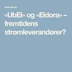 «UbEl» og «Eldora» – fremtidens strømleverandører?