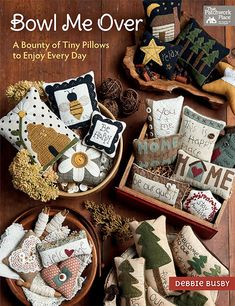 Code: ISBN: 9781683560197 Author: Debbie Busby Stitch 'em up, pile 'em high, and enjoy! These sweet little pillows are irresistibly fun to stitch! Thirty petite bowl fillers are a snap to make with Debbie's easy wool-applique techniques, embroidery Small Quilts, Mini Quilts, Primitive Folk Art, Primitive Stitchery, Primitive Crafts, Wooden Spools, Penny Rugs, Bowl Fillers, Book Quilt