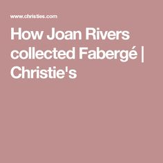 How Joan Rivers collected Fabergé | Christie's