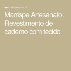 Marrispe Artesanato: Revestimento de caderno com tecido