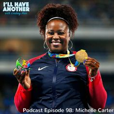 I'll Have Another Podcast Episode 98: Michelle Carter - Olympic Gold  Medalist in Shot Put. Michelle is the first US woman to ever win the Gold Medal and the first US woman to medal in the event since 1960! We talk about her faith, training and her passion for beauty and make up.   #olympian #goldmedalist #shotputdiva #podcast #shepodcasts #trypod