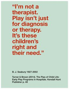 I am going to introduce a series of quotes relevant to the history of play programs in hospitals.