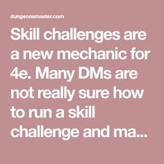 Skill challenges are a new mechanic for Many DMs are not really sure how to run a skill challenge and may not use them. Likewise, a lot of experienced gamers don't understand what is expected o… Dungeons And Dragons, Challenges