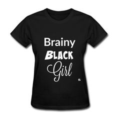 Black Excellence shirt: Brainy Black Girl. Black Girl shirts and t-shirts that celebrate African-American women and girls. Tees created by Stephanie Lahart. Various styles and colors to choose from.