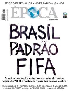 Edição 834 - Brasil padrão Fifa - http://epoca.globo.com/ideias/noticia/2014/05/como-sera-o-bbrasil-em-2030b.html