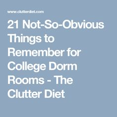21 Not-So-Obvious Things to Remember for College Dorm Rooms - The Clutter Diet