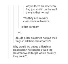 What the actual hell why would you have a flag in every classroom? We don't have one anywhere in our school