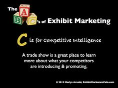 The ABC's of Exhibit Marketing: C is for Competitive Intelligence ~ Learn more about all aspects of exhibit marketing in this series of infographics, by Marlys Arnold from the Exhibit Marketers Café