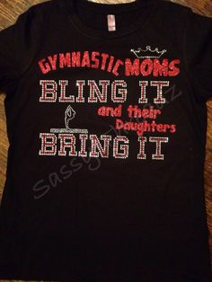 Gymnastic Moms Bling It Tee by SassyThreadzBling on Etsy, $30.00
