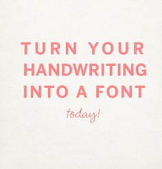 HOW-TO MAKE YOUR HANDWRITING A FONT | Besotted