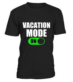 Vacation Mode ON - Limited Edition  #gift #idea #shirt #image #TeeshirtAlcool #humouralcool
