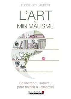 L'art du minimalisme de Elodie-Joy Jaubert https://www.amazon.fr/dp/B01EW8YO1Q/ref=cm_sw_r_pi_dp_x_oUl-xbYBQN6YC