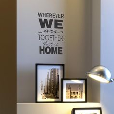 """Wherever we are together that is home"" would love to post this in my future home with future hubby :)"