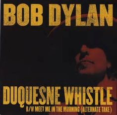 Search Bob dylan duquesne whistle. Views 1454.