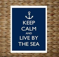 Keep calm and live by the sea