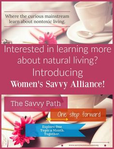 Looking to meet like-minded women who are eager to learn more about nontoxic living? Learn more about the vision of this breast cancer survivor and how you can join Women's Savvy Alliance!