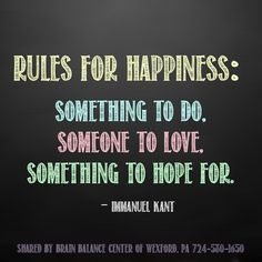 """Rules for Happiness: Something to do, Someone to love, Something to hope for.""…"