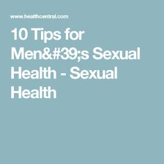 10 Tips for Men's Sexual Health - Sexual Health