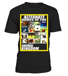 """# Alternate Names Of The Animal Kingdom - Meme Shirt .  Special Offer, not available in shops      Comes in a variety of styles and colours      Buy yours now before it is too late!      Secured payment via Visa / Mastercard / Amex / PayPal      How to place an order            Choose the model from the drop-down menu      Click on """"Buy it now""""      Choose the size and the quantity      Add your delivery address and bank details      And that's it!      Tags: Featuring The Following Animals…"""