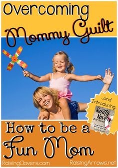 Overcoming Mommy Guilt: How to Be a Fun Mom!