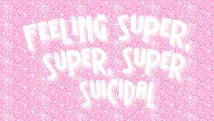 feeling super, super, super suicidal