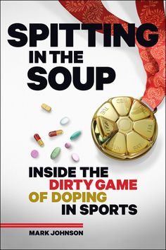 """Read """"Spitting in the Soup Inside the Dirty Game of Doping in Sports"""" by Mark Johnson available from Rakuten Kobo. Doping is as old as organized sports. From baseball to horse racing, cycling to track and field, drugs have been used to. Running Magazine, Skin Bumps, Mark Johnson, Summer Books, Olympic Sports, Under My Skin, Track And Field, Horse Racing, Santiago"""