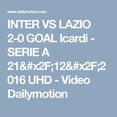 INTER VS LAZIO 2-0 GOAL Icardi - SERIE A 21/12/2016 UHD - Video Dailymotion