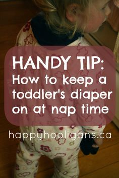 Handy Tip: keep a toddler's diaper on at nap time - happy hooligans