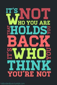 It's not who you are that holds you back it's who you think you're not