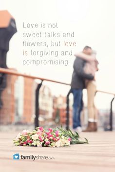 Love is not sweet talks and flowers, but love is forgiving and compromising