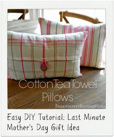 Serendipity Refined: How To Make An Easy DIY Tea Towel Pillow