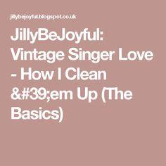 JillyBeJoyful: Vintage Singer Love - How I Clean 'em Up (The Basics)
