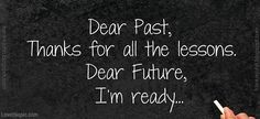 Dear Past Dear Future Pictures, Photos, and Images for Facebook, Tumblr, Pinterest, and Twitter