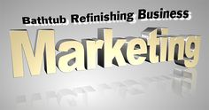 Market your Bathtub Refinishing Business in 7 Steps