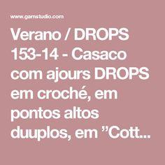 """Verano / DROPS 153-14 - Casaco com ajours DROPS em croché, em pontos altos duuplos, em """"Cotton Merino"""". Do S ao XXXL. - Free pattern by DROPS Design"""