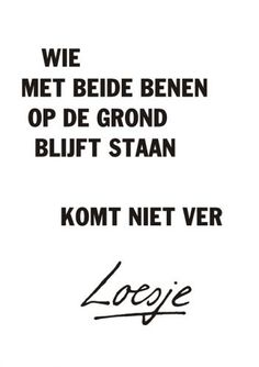 Loesje Spreuken op Canvas - Loesje Canvas - Loesje op Canvas - Loesje Schilderij Love Me Quotes, Some Quotes, Quote Of The Day, Best Quotes, Funny Quotes, Wedding Wishes Quotes, When Life Gets Hard, Taylor Swift Facts, World Quotes