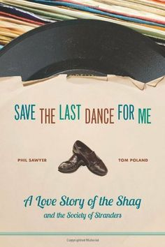 Save the Last Dance for Me: A Love Story of the Shag and the Society of Stranders by Phil Sawyer. $21.95. Publication: August 30, 2012. Author: Tom Poland. Publisher: University of South Carolina Press (August 30, 2012)