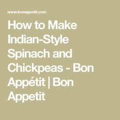 How to Make Indian-Style Spinach and Chickpeas - Bon Appétit | Bon Appetit