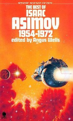 The Best of Isaac Asimov edited by Angus Wells. Sci Fi Novels, Sci Fi Books, Science Fiction Books, Pulp Fiction, In The Year 2525, Atlas Book, Arte Tribal, Isaac Asimov, Book Writer