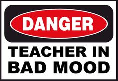 free funny classroom images and quotes | Shattan! Why aren't our students learning? » teacher in bad mood ...