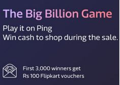 The Big Billion Game Free Rs. 100 Flipkart Voucher Offer : Get Free 100 Flipkart Voucher - Best Online Offer