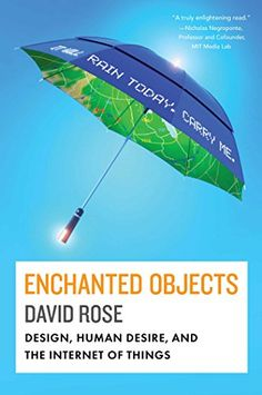 Enchanted Objects: Design, Human Desire, and the Internet of Things by David Rose http://www.amazon.com/dp/1476725632/ref=cm_sw_r_pi_dp_mCM.tb0A6SADQ